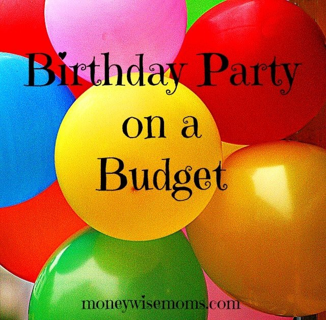 Birthday party on a budget moneywise moms filmwisefo
