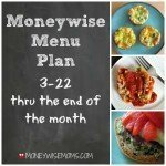 Moneywise Menu Plan 3/22 Thru End of Month