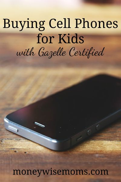 Buying Cell Phones for Kids | Gazelle Certified #BuySmarter #ad