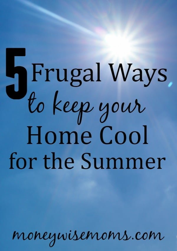 5 Frugal Ways To Keep Your Home Cool For The Summer