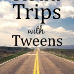 Road Trips with Tweens: 9 Tips