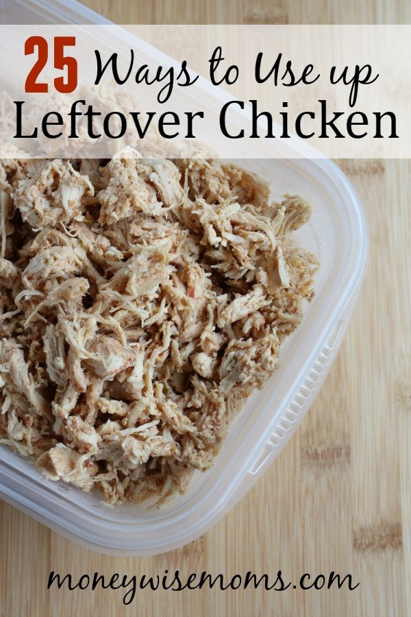 25 Ways to Use up Leftover Chicken | easy family-friendly recipes