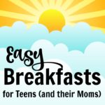 3 Easy Breakfasts for Teens and their Moms